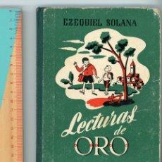 Libros antiguos: LECTURAS DE ORO. EZEQUIEL SOLANA. EDITORIAL ESCUELA ESPAÑOLA. ILUSTRACIONES JESÚS BERNAL. 1960. Lote 194256905