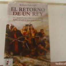 Libros antiguos: EL RETORNO DE UN REY,LA AVENTURA BRITANICA EN AFGANISTAN 1839-1842. Lote 194279833