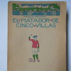 Libros antiguos: EL MATADOR DE CINCO VILLAS. BENNET ARNOLD. 1921. Lote 194317943