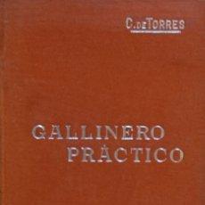 Libros antiguos: GALLINERO PRÁCTICO. ESTUDIO INDUSTRIAL DE UN ESTABLECIMIENTO... - CARLOS DE TORRES. Lote 194323920