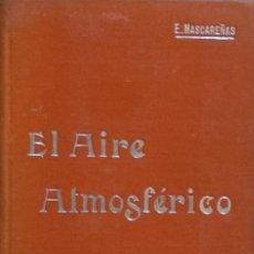 Libros antiguos: EL AIRE ATMOSFÉRICO - EUGENIO MASCAREÑAS Y HERNÁNDEZ. Lote 194324380