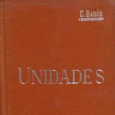 Libros antiguos: UNIDADES ABSOLUTAS Y UNIDADES PRÁCTICAS - CARLOS BANÚS Y COMAS. Lote 194325696