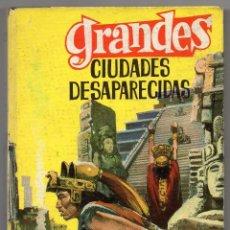 Libros antiguos: GRANDES CIUDADES DESAPARECIDAS. 1966. EDITORIAL FERMA, COLECCIÓN GRANDES Nº 21. ILUSTRADA. Lote 194385292
