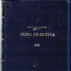 Libros antiguos: CUBA PRIMITIVA. LENGUA, TRADICIONES E HISTORIA. ANTONIO BACHILLER Y MORALES. HABANA, 1883.. Lote 194389725