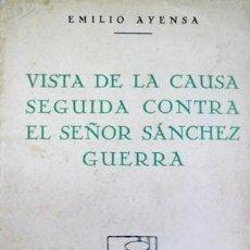 Libros antiguos: AYENSA, EMILIO. VISTA DE LA CAUSA SEGUIDA CONTRA EL SEÑOR SANCHEZ GUERRA. 1929.. Lote 194390283