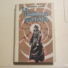 Libros antiguos: LA ÚLTIMA SALIDA / HERBERT ZAND 1973 1ª EDICIÓN. Lote 194488951