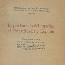 Libros antiguos: EL PREDOMINIO DEL ESPIRITU, EL PONTIFICADO Y ESPAÑA - AÑO 1944. Lote 194493457