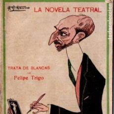 Libros antiguos: FELIPE TRIGO : TRATA DE BLANCAS (LA NOVELA TEATRAL, 1916). Lote 194508541