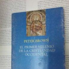 Libros antiguos: EL PRIMER MILENIO DE LA CRISTIANDAD OCCIDENTAL PETER BROWN . Lote 194523231