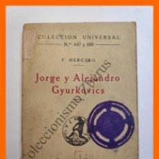 Libros antiguos: JORGE Y ALEJANDRO GYURKOVICS - F. HERCZEG - COLECCIÓN UNIVERSAL Nº 447-48. Lote 194580322