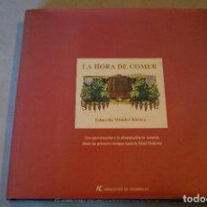 Libros antiguos: LA HORA DE COMER. ALIMENTACIÓN EN ASTURIAS DESDE LOS PRIMEROS TIEMPOS EDAD MODERNA. EDUARDO MÉNDEZ. Lote 194660151
