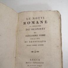 Libros antiguos: LE NOTTI ROMANE AL SEPOLCRO DE'SCIPIONI. ALESSANDRO VERRI. 1816 LUCCA. IM.: FRANCESCO BERNATI. Lote 194675253