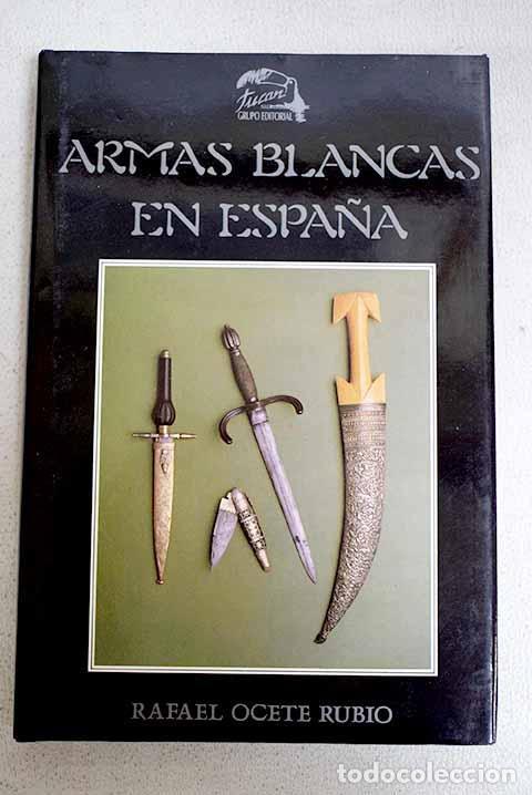 ARMAS BLANCAS EN ESPAÑA. RAFAEL OCETE RUBIO. (Libros Antiguos, Raros y Curiosos - Historia - Otros)