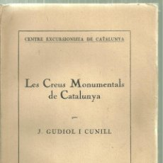 Libros antiguos: 3924.-LES CREUS MONUMENTALS DE CATALUNYA. GUDIOL. 1919. CENTRE EXCURSIONISTA DE CATALUNYA. Lote 194756427