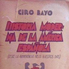 Libros antiguos: HISTORIA MODERNA DE LA AMÉRICA ESPAÑOLA (DESDE LA INDEPENDENCIA HASTA NUESTROS DÍAS) - CIRO BAYO. Lote 194881080