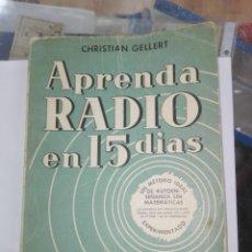 Libros antiguos: GELLERT, CHRISTIAN. APRENDA RADIO EN 15 DÍAS : (LA TEORÍA Y LA PRÁCTICA EN 15 LECCIONES). Lote 194886151