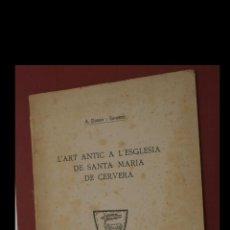 Libros antiguos: L'ART ANTIC A L'ESGLESIA DE SANTA MARIA DE CERVERA. A. DURAN I SANPERE. Lote 194938416