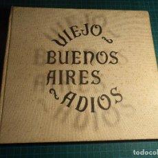 Libros antiguos: VIEJO BUENOS AIRES ADIOS. LIBRO DE FOTOGRAFIAS DE EPOCA. CON 100 FOTOS. (M-7). Lote 194956736