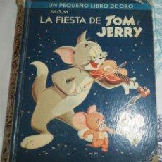 Libros antiguos: LA FIESTA DE TOM Y JERRY ED. NOVARO 1ª EDICION 1959 COL. UN PEQUEÑO LIBRO DE ORO PASTA DURA SIN NUME. Lote 194973546