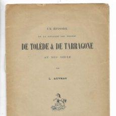 Libros antiguos: UN EPISODE DE LA RIVALITÉ DES ÉGLESIES DE TOLÈDE & DE TARRAGONE - TARRAGONA - PER L.AUVRAY. Lote 194995630