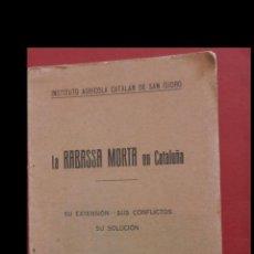 Libros antiguos: LA RABASSA MORTA EN CATALUÑA. SU EXTENSIÓN.SUS CONFLICTOS. SU SOLUCIÓN. P. J. GIRONA. J.M. BOLX. A. . Lote 195003087