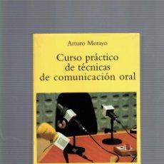Libros antiguos: CURSO PRACTICO DE TECNICAS DE COMUNICACION ORAL 2 EDICION POR ARTURO MERAYO TECNOS 2001. Lote 195059785