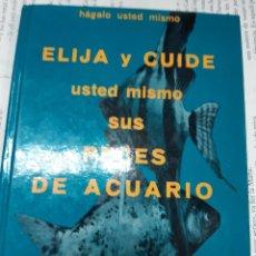 Libros antiguos: HAGALO USTED MISMO ELIJA Y CUIDE USTED MISMO SUS PECES DE ACUARIO . Lote 195088430