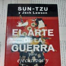 Libros antiguos: EL ARTE DE LA GUERRA PARA EJECUTIVOS Y DIRECTIVOS SUN - TZU Y JACKLAWSON 1º EDICION 2003. Lote 195089380