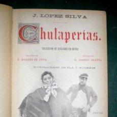Libros antiguos: LOPEZ SILVA, JOSÉ: CHULAPERIAS. COLECCIÓN DE DIÁLOGOS EN VERSO 1898. DEDICATORIA AUTÓGRAFA DEL AUTOR. Lote 195096378