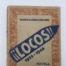 Libros antiguos: LOCOS ( 1935-1946 ) VALENTIN GONZALEZ ( BELISARIO ) NOVELA 1935. Lote 195103831