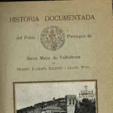 Libros antiguos: HISTÒRIA DOCUMENTADA DEL POBLE I PARROQUIA DE SANTA MARIA DE VALLVIDRERA 1916 M.LLORENS SALLENT. Lote 195107516