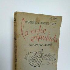 Libros antiguos: LA NUBE ENJAULADA (RELATOS DE HUMOR). WENCESLAO FERNÁNDEZ FLOREZ. LIBRERÍA GENERAL - ZARAGOZA. 1944.. Lote 195120527