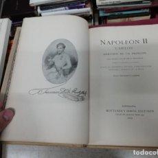 Libros antiguos: NAPOLEÓN II (L'AIGLON ) . MARTIRIO DE UN PRÍNCIPE. JUAN ENSEÑAT. MONTANER Y SIMÓN . 1ª EDICIÓN 1912. Lote 195146477