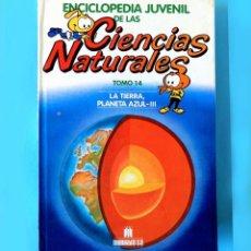 Libros antiguos: ENCICLOPEDIA JUVENIL DE LAS CIENCIAS NATURALES - LA TIERRA, PLANETA AZUL - III / TOMO 14 - 1987. Lote 195148685