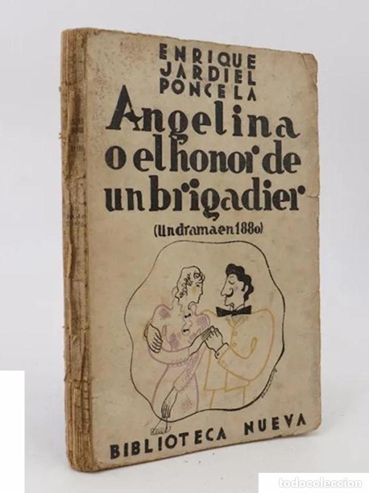 ANGELINA O EL HONOR DE UN BRIGADIER. UN DRAMA EN 1880 (ENRIQUE JARDIEL PONCELA) BIBLIOTECA NUEVA (Libros Antiguos, Raros y Curiosos - Literatura - Otros)