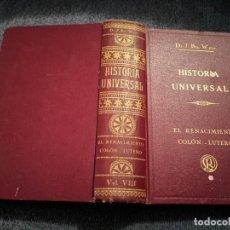 Libros antiguos: TOMO HISTORIA UNIVERSAL EL RENACIMIENTO COLON. LUTERO DR. J. BTA. WEISS 1929. Lote 195241978