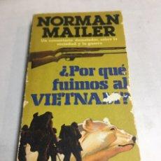 Libros antiguos: LIBRO - PORQUE FUIMOS A VIETNAM - NORMAN MAILER. Lote 195254455