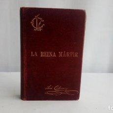 Libros antiguos: COLOMA, LUIS; LA REINA MARTIR: APUNTES HISTORICOS DEL SIGLO XVI 1°EDICION 1901.. Lote 195259145