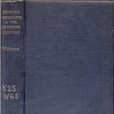Libros antiguos: WILKENS, CORNELIUS. SPANISH PROTESTANTS IN THE SIXTEENTH CENTURY. 1897.. Lote 195265585