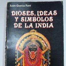 Libros antiguos: DIOSES, IDEAS Y SÍMBOLOS DE LA INDIA - JUAN GARCÍA FONT - ED. FAUSÍ 1988. Lote 195284767