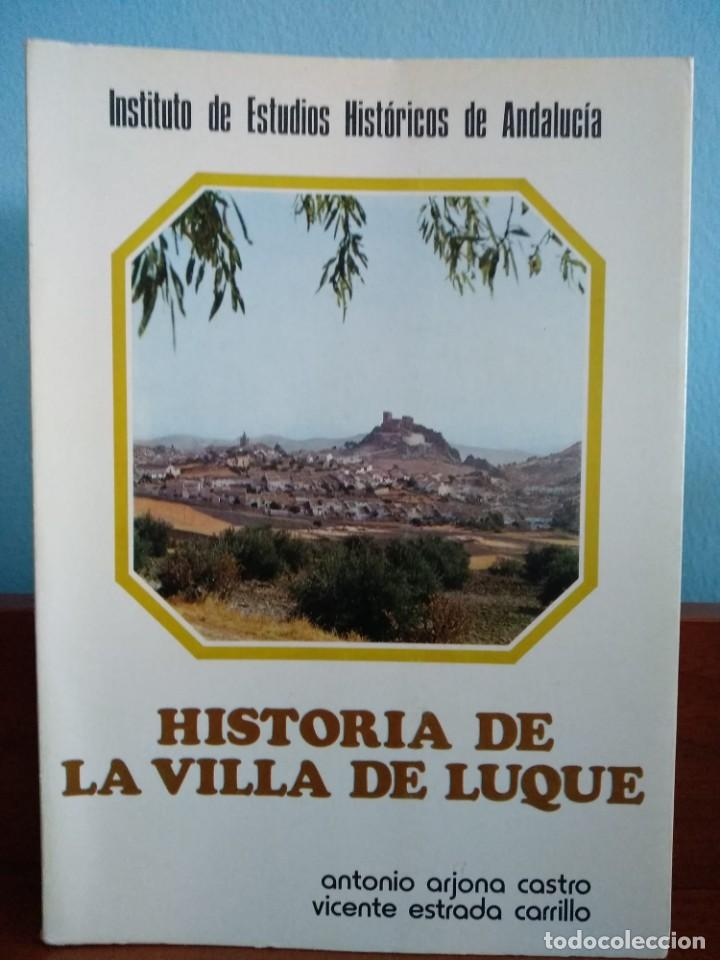 HISTORIA DE LA VILLA DE LUQUE / ANTONIO ARJONA CASTRO Y VICENTE ESTRADA CARRILLO (Libros Antiguos, Raros y Curiosos - Historia - Otros)