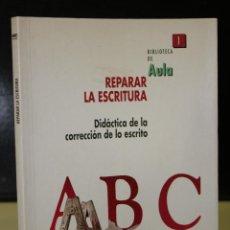 Libros antiguos: REPARAR LA ESCRITURA. DIDÁCTICA DE LA CORRECCIÓN DE LO ESCRITO.. Lote 195308566