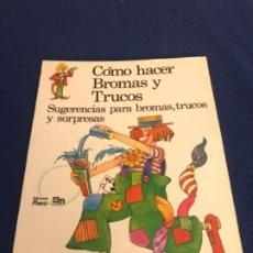 Libros antiguos: COMO HACER BROMAS Y TRUCOS. SUGERENCIAS PARA BROMAS, TRUCOS Y SORPRESAS.. Lote 195330073