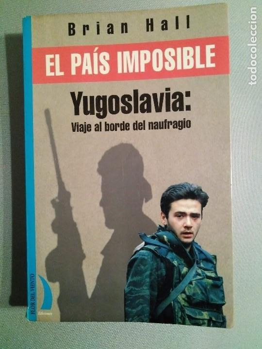 BRIAN HALL EL PAIS IMPOSIBLE YUGOSLAVIA VIAJE AL BORDE DEL NAUFRAGIO (Libros Antiguos, Raros y Curiosos - Historia - Otros)