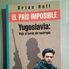 Libros antiguos: BRIAN HALL EL PAIS IMPOSIBLE YUGOSLAVIA VIAJE AL BORDE DEL NAUFRAGIO. Lote 195337397
