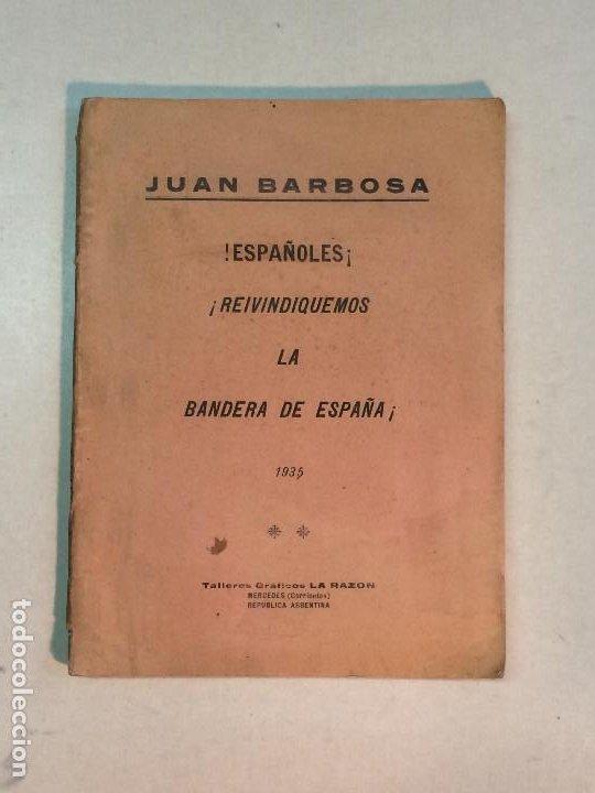 JUAN BARBOSA: ¡ESPAÑOLES!¡REIVINDIQUEMOS LA BANDERA DE ESPAÑA! (1935) (Libros Antiguos, Raros y Curiosos - Historia - Otros)