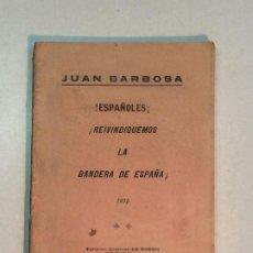 Libros antiguos: JUAN BARBOSA: ¡ESPAÑOLES!¡REIVINDIQUEMOS LA BANDERA DE ESPAÑA! (1935). Lote 195344273