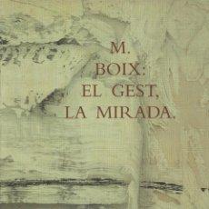 Libros antiguos: M. BOIX : EL GEST, LA MIRADA EDITA FUNDASIO BANCAIXA 2003. Lote 195353737
