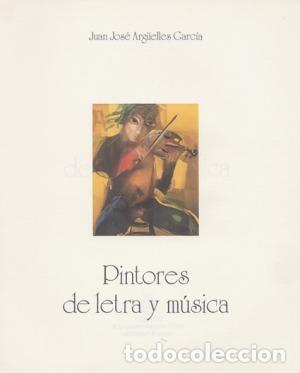 PINTORES DE LETRA Y MÚSICA.( ARGÜELLES GARCÍA, JUAN JOSÉ.) (Libros Antiguos, Raros y Curiosos - Ciencias, Manuales y Oficios - Otros)