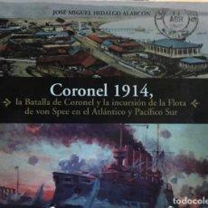 Libros antiguos: CORONEL 1914, LA BATALLA DE CORONEL Y LA INCURSIÓN DE LA FLOTA DE VON SPEE - HIDALGO ALARCÓN, JOSÉ M. Lote 195388375